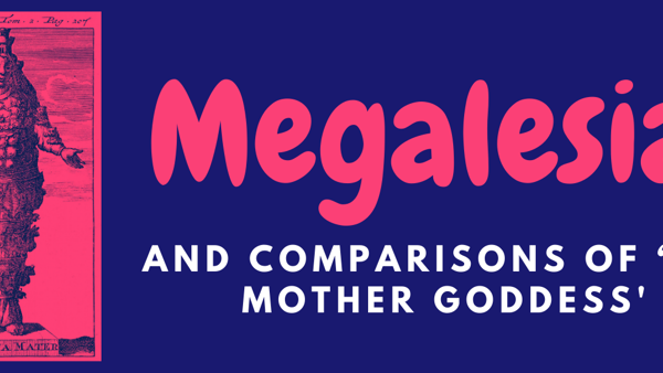 Megalesia and comparisons of 'The Mother Goddess'