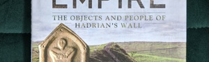 Living on the Edge of Empire - the objects and people of Hadrian's Wall