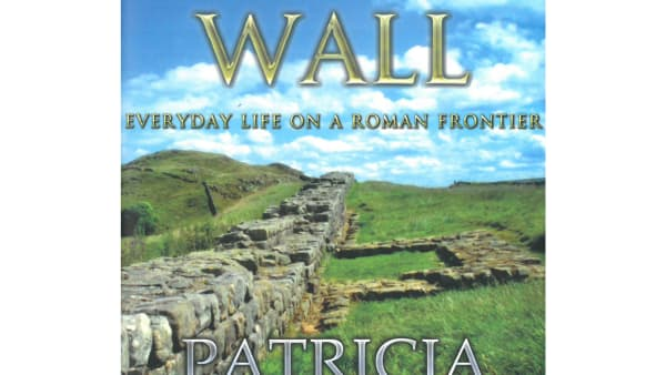 Hadrian's Wall – Everyday Life on a Roman Frontier